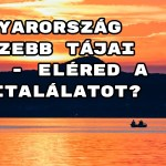Magyarország legszebb tájai kvíz - eléred a telitalálatot?