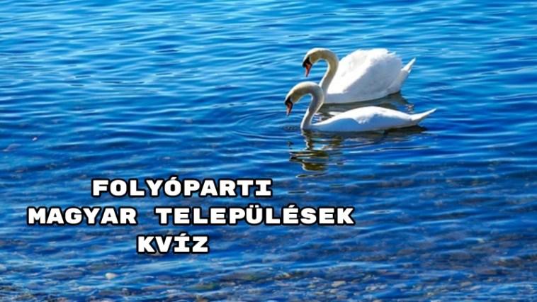 Folyóparti magyar települések kvíz - hány jó válasz sikerül?