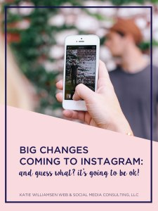 Big Changes Coming To Instagram: And Guess What? It's going to be ok! // Katie Williamsen Web & Social Media, LLC