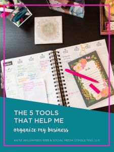 The 5 Tools That Help Me Organize My Business // Katie Williamsen Web & Social Media Consulting, LLC