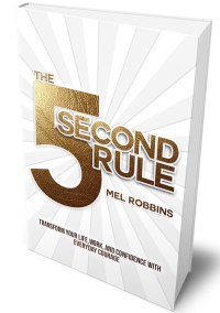 he 5 Second Rule: Transform your Life, Work, and Confidence with Everyday Courage By: Mel Robbins