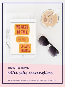 How to Have Better Sales Conversations // We Need to Talk by Celeste Headlee // Katie Williamsen Blog