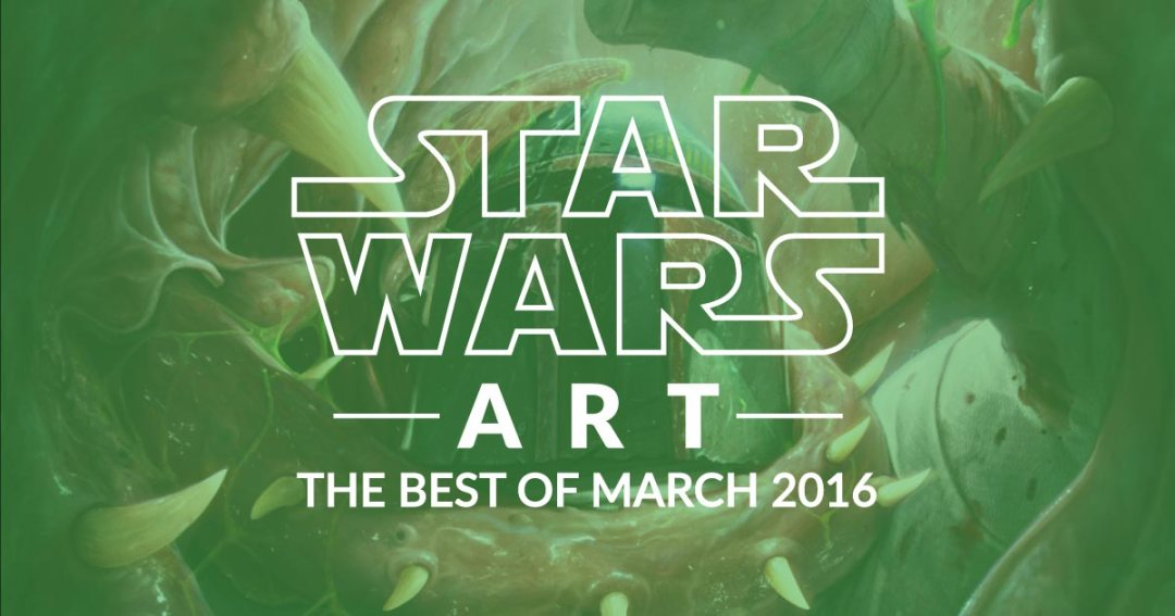 Star Wars Art: The Best Of March 2016
