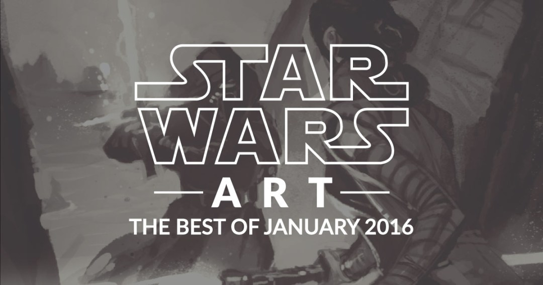 Star Wars Art: The Best Of January 2016