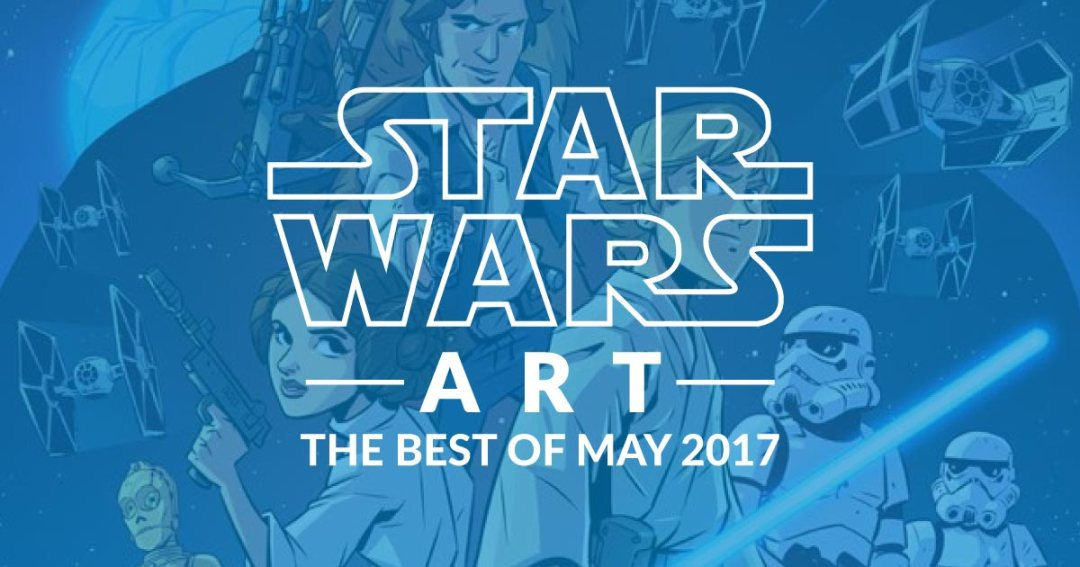 Star Wars Art: Best Of May 2017