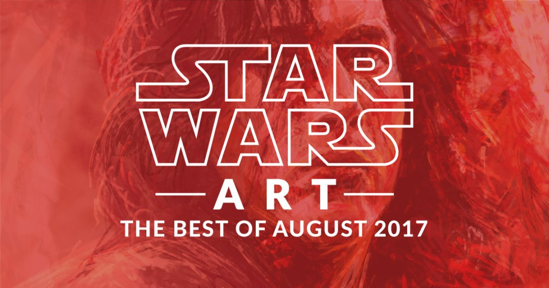 Star Wars Art: Best Of August 2017