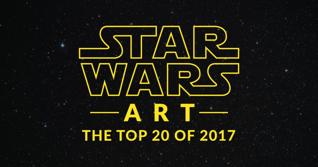 Star Wars Art: Top 20 of 2017