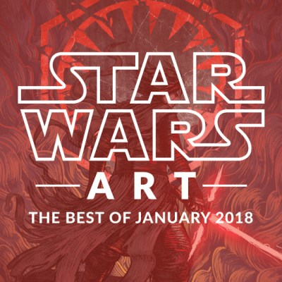 Star Wars Art: Best Of January 2018
