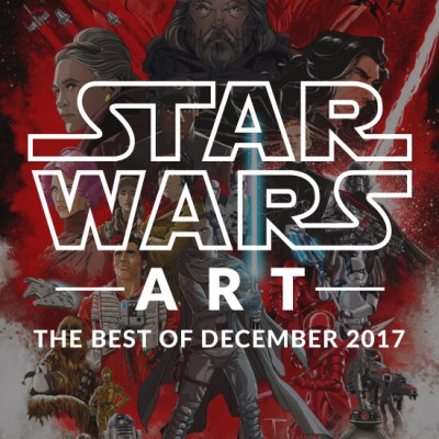 Star Wars Art: Best of December 2017