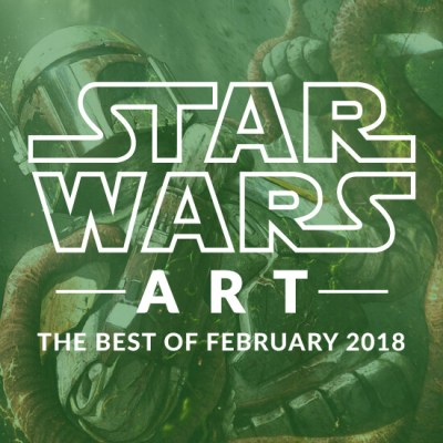 Star Wars Art: The Best Of February 2018