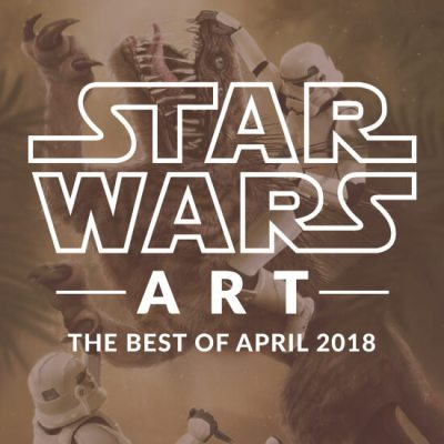 Star Wars Art: The Best Of April 2018