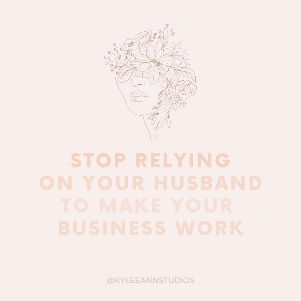 Stop Relying on Your Husband to Make Your Business Work