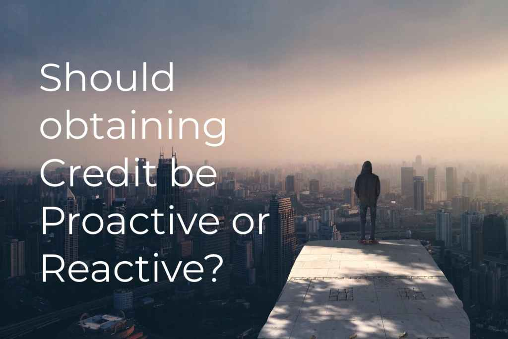proactive or reactive in getting credit