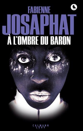 Fabienne Josaphat, À l'ombre du Baron, roman traduit de l'anglais par Marie-France de Paloméra, Paris, Éditions Calmann-Lévy, 2017, 288 pages, 32,95 $.