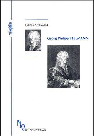 Cantagrel, Gilles. Georg Philipp TELEMANN. Troinex, Suisse, Éditions Papillon, broche, 21x15 cm, 40 illustrations, 176 p.