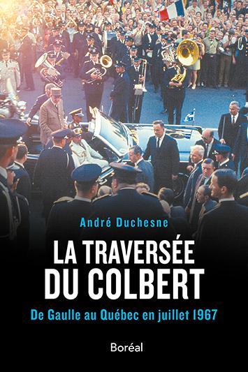 André Duchesne, La Traversée du Colbert – De Gaulle au Québec en juillet 1967, essai, Montréal, Éditions Boréal, 2017, 320 pages, 29,95 $.