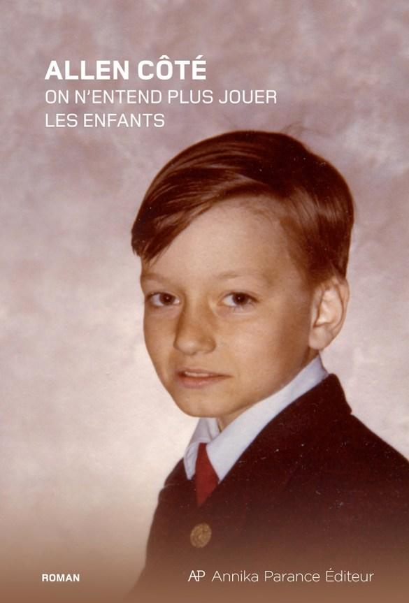 Allen Côté, On n'entend plus jouer les enfants, roman, Annika Parance Éditeur, Montréal, 2017, 224 pages, 19,95 $.