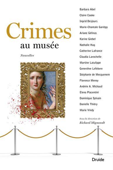 Sous la direction de Richard Migneault, Crimes au musée, nouvelles, Montréal, Éditions Druide, coll. Reliefs, 2017, 352 pages, 24,95 $.