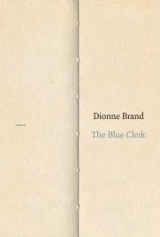 Dionne Brand, The Blue Clerk, McClelland & Stewart.