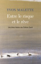 Yvon Malette, Entre le risque et le rêve, Éditions David.