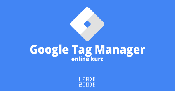 Online kurz Google Tag Manager | Learn2Code