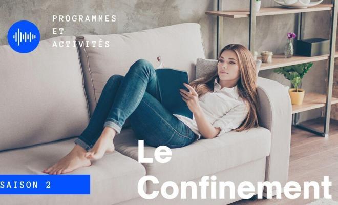 Confinement saison2: Programmes et activités