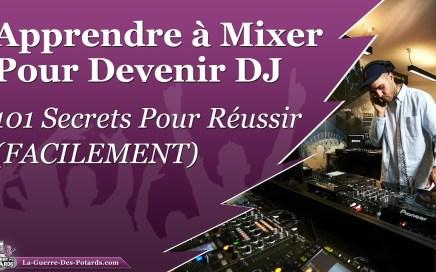 Apprendre à Mixer Pour Devenir DJ – 101 Secrets Pour Réussir (FACILEMENT) :
