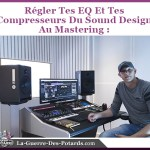 EQ Compresseur Sound Design Arrangement Mixage Mastering