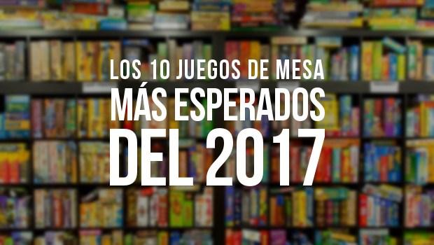 Los 10 Juegos De Mesa Mas Esperados Del 2017 La Matatena