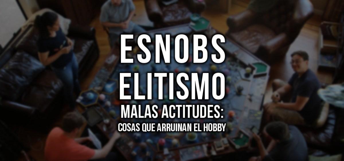 Esnobs, elitismo y malas actitudes: cosas que arruinan el hobby