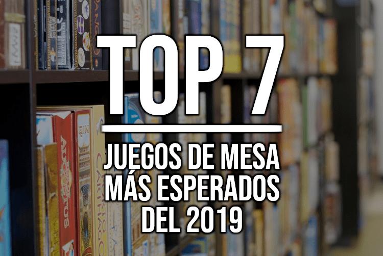 Top 7 Juegos de Mesa Más Esperados para 2019
