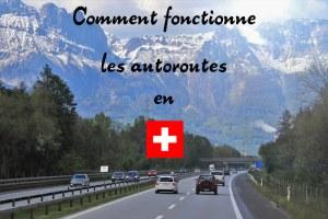 Comment fonctionne les autoroutes en Suisse