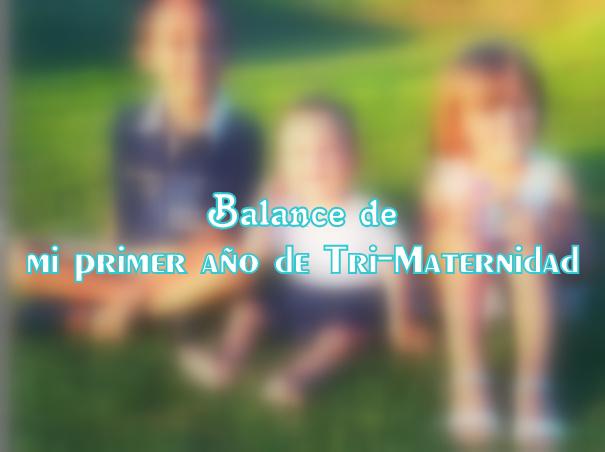 Balance de mi primer año de tri-maternidad