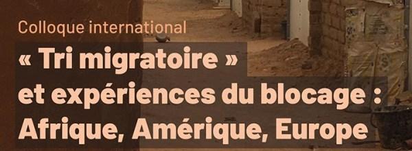 """21-24/06/2021 – Colloque international """"Tri migratoire et expériences du blocage : Afrique, Amérique, Europe"""""""