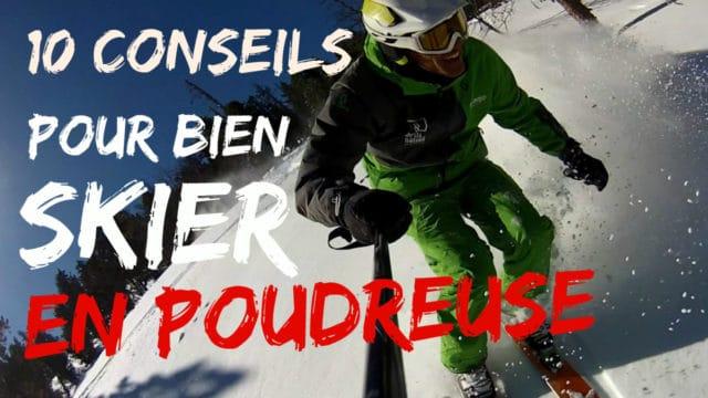 10 conseils INDISPENSABLES pour bien skier en POUDREUSE [+VIDEO]