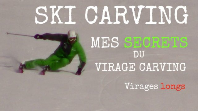 [Vidéo] SKI CARVING : mes SECRETS du VIRAGE carving - Comment le réaliser (virages longs)