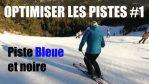 [Vidéo] Ski – OPTIMISER les PISTES #1 : bleue, noire, 3 virages