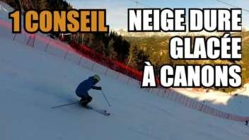 SKI - 1 CONSEIL pour la neige DURE, GLACÉE ou à CANONS