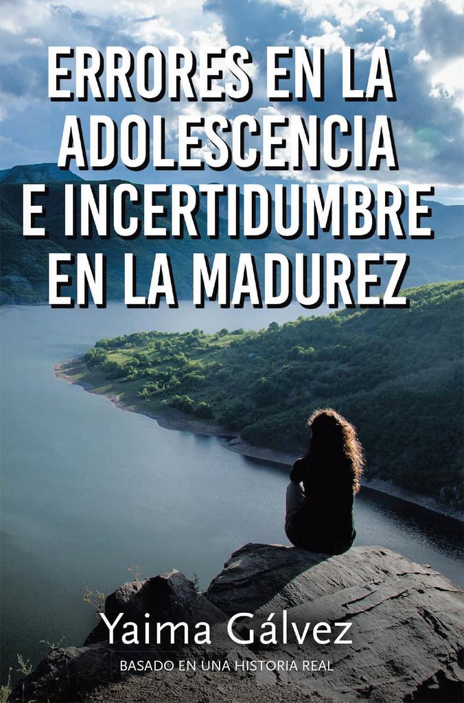 Ya esta disponible el libro de  Yaima Galvez «Errores en la Adolescencia e Incertidumbre en la Madurez»