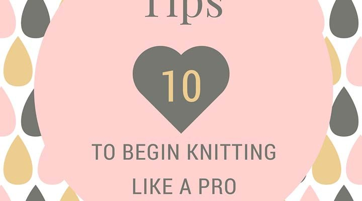 My {10} tips to begin knitting efficiently