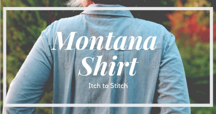{Test} The Montana Shirt (Itch to Stitch)