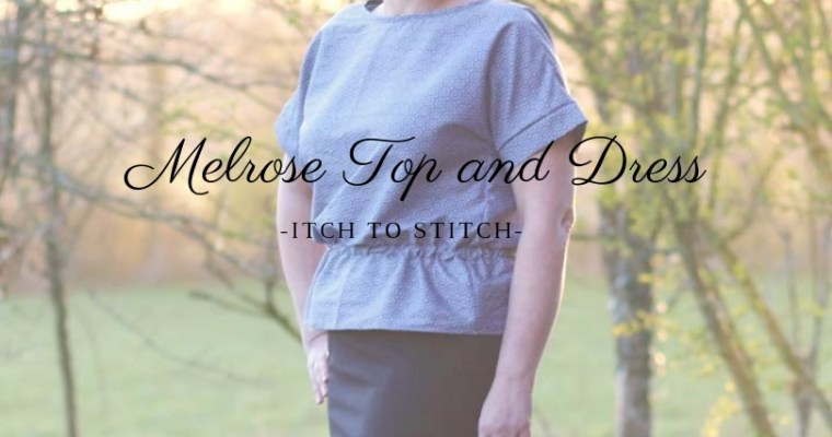 {Test} Melrose top and dress (Itch to Stitch)