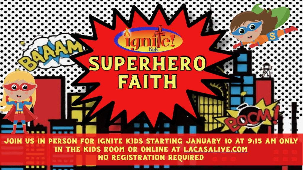 ignite superhero faith join us in person for ignite kids starting january 10 at 9:15am only in the kids room at lacasalive.com no registration required