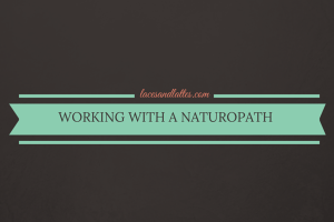 Why I Work With a Naturopath