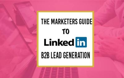 The Marketers Guide To LinkedIn B2B Lead Generation