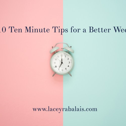 10 Ten Minute Tips for a Better Week