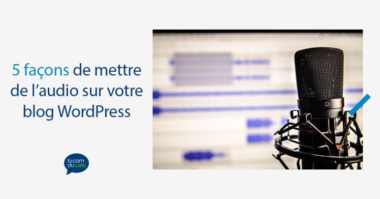 5 façons de mettre de l'audio sur votre blog WordPress