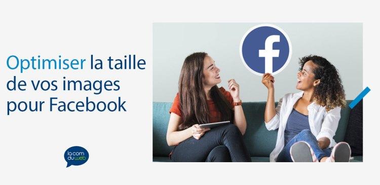 Optimiser la taille de vos images et photos pour Facebook