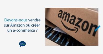 vendre sur Amazon ou créer un e-commerce