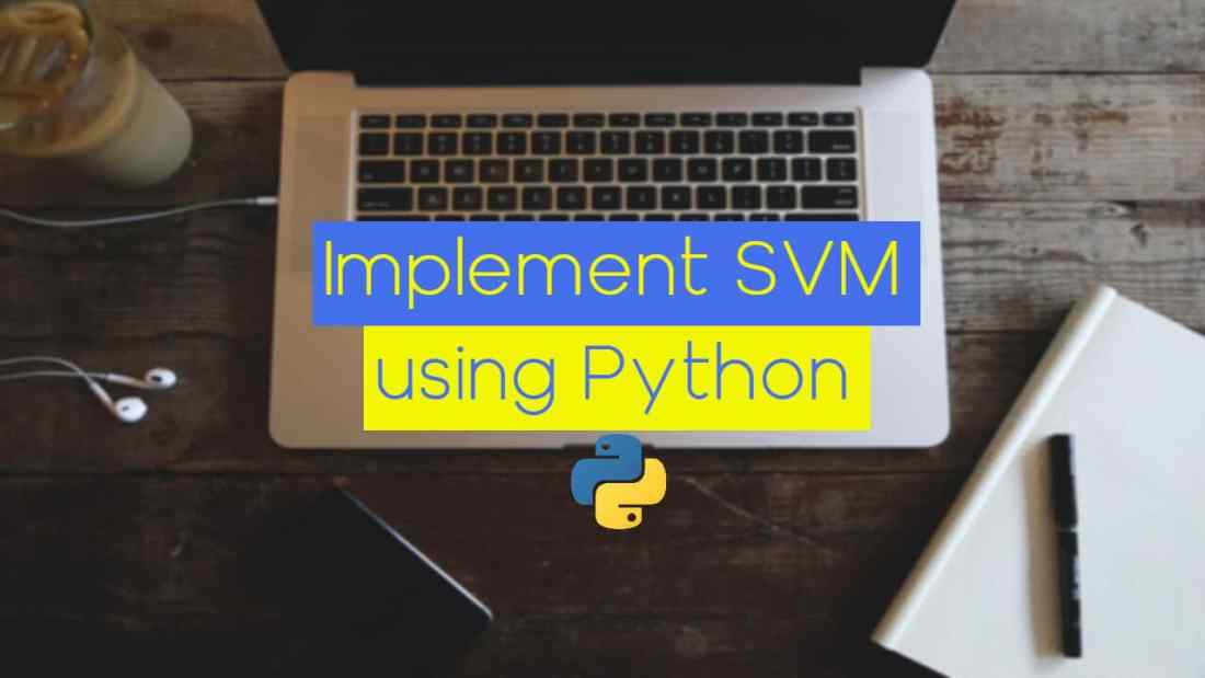 The Easiest Way to Implement and Understand Linear SVM (Linear Support Vector Machines) Using Python
